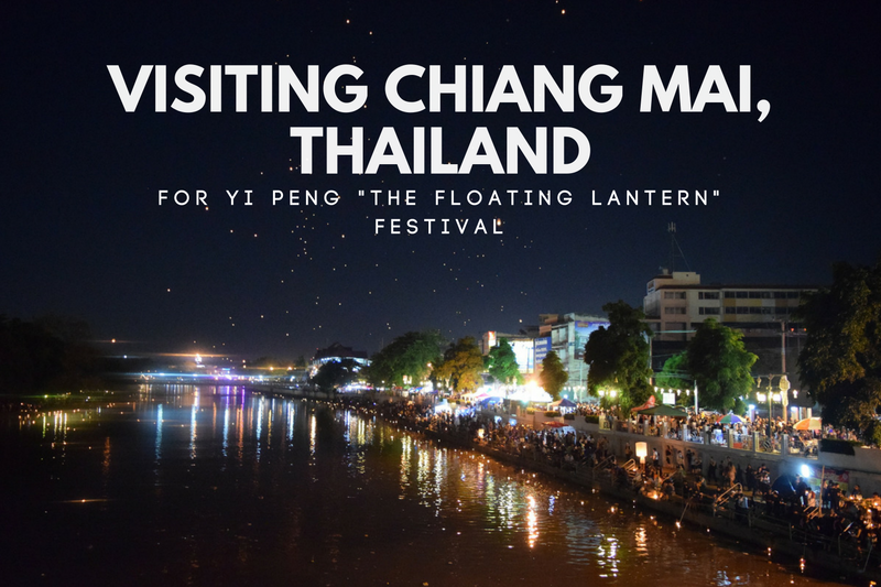 "Visiting Chiang Mai, Thailand for Yi Peng ""The Floating Lantern"" Festival"